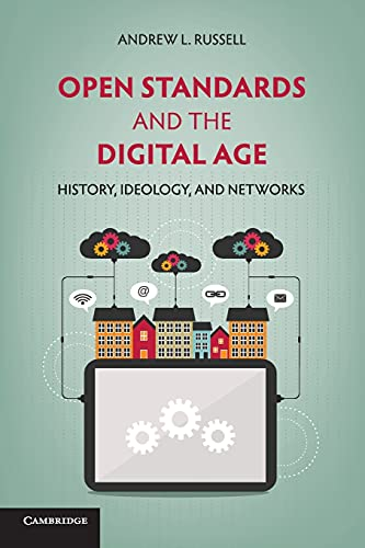 9781107612044: Open Standards and the Digital Age: History, Ideology, and Networks (Cambridge Studies in the Emergence of Global Enterprise)