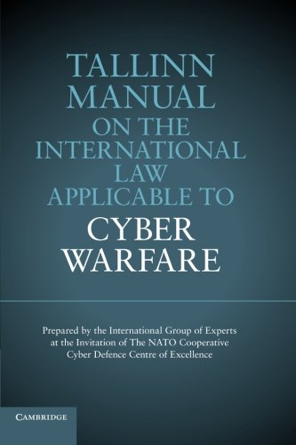 Tallinn Manual on the International Law Applicable to Cyber Warfare: Schmitt, Michael N.