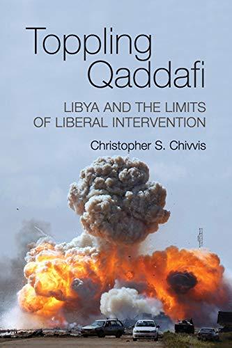 9781107613867: Toppling Qaddafi: Libya and the Limits of Liberal Intervention