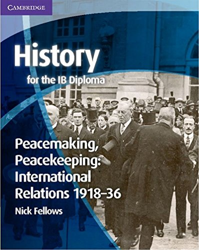 9781107613911: History for the IB Diploma: Peacemaking, Peacekeeping: International Relations 1918-36