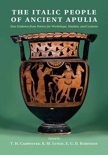 9781107614826: The Italic People of Ancient Apulia: New Evidence from Pottery for Workshops, Markets, and Customs