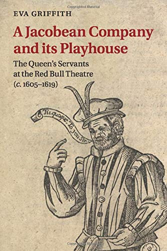 9781107615045: A Jacobean Company and its Playhouse: The Queen's Servants at the Red Bull Theatre (c.1605-1619)