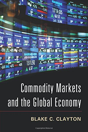 Commodity Markets and the Global Economy: Clayton, Blake C.