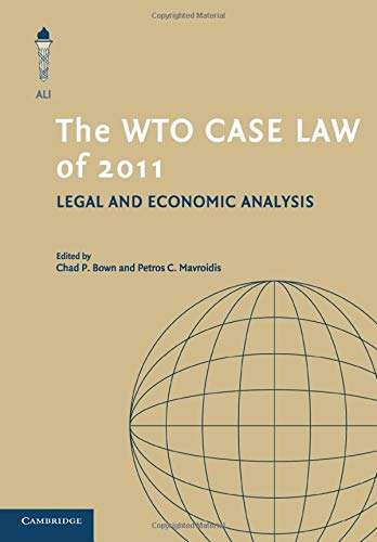 The WTO Case Law of 2011 (The American Law Institute Reporters Studies on WTO Law)