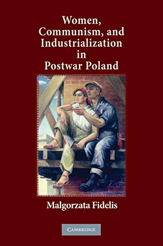 Women, Communism, and Industrialization in Postwar Poland: Malgorzata Fidelis