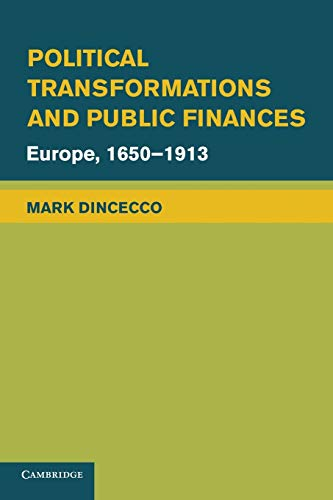 Political Transformations and Public Finances: Europe, 1650-1913 (Political Economy of Institutions...