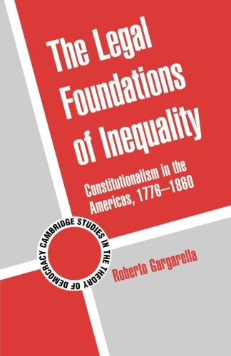 9781107617810: The Legal Foundations of Inequality: Constitutionalism in the Americas, 1776-1860 (Cambridge Studies in the Theory of Democracy)