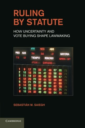 9781107618008: Ruling by Statute: How Uncertainty and Vote Buying Shape Lawmaking