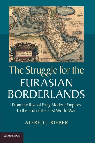 9781107618305: The Struggle for the Eurasian Borderlands: From the Rise of Early Modern Empires to the End of the First World War