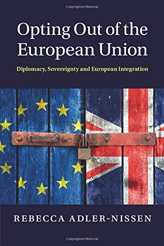 Opting Out of the European Union: Diplomacy, Sovereignty and European Integration: Adler-Nissen, ...