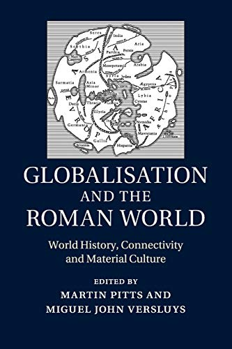 9781107619005: Globalisation and the Roman World: World History, Connectivity and Material Culture