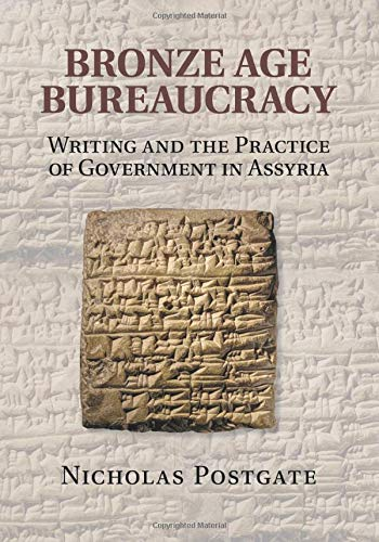 9781107619029: Bronze Age Bureaucracy: Writing and the Practice of Government in Assyria