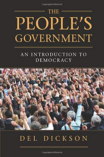 The People's Government: An Introduction to Democracy: Dickson, Del
