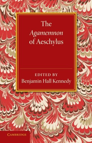 9781107621008: The Agamemnon of Aeschylus: With a Metrical Translation and Notes Critical and Illustrative (English and Greek Edition)
