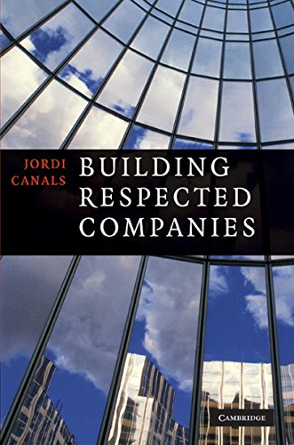 Building Respected Companies: Rethinking Business Leadership and the Purpose of the Firm: Jordi ...