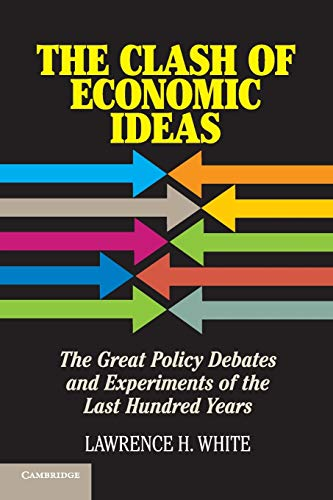 9781107621336: The Clash of Economic Ideas: The Great Policy Debates and Experiments of the Last Hundred Years