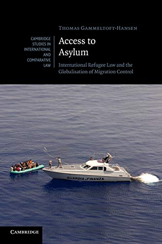 Access to Asylum: International Refugee Law and the Globalisation of Migration Control (Cambridge ...