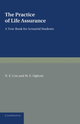 The Practice of Life Assurance: A Text-book for Actuarial Students: N. E. Coe