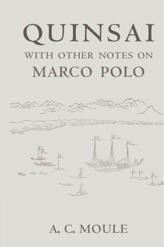 Quinsai: With Other Notes on Marco Polo: A. C. Moule