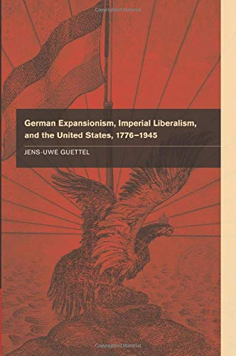 9781107622616: German Expansionism, Imperial Liberalism, and the United States, 1776–1945