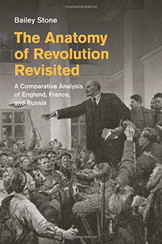 The Anatomy of Revolution Revisited: A Comparative Analysis of England, France, and Russia: Stone, ...
