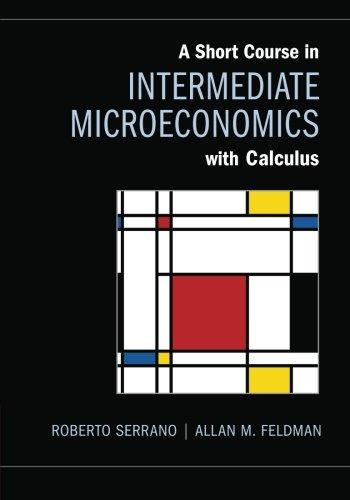 A Short Course in Intermediate Microeconomics with: Serrano, Roberto; Feldman,