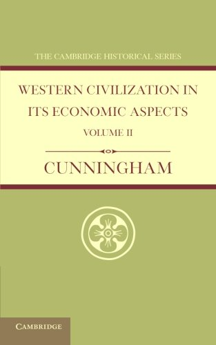 Western Civilization in its Economic Aspects: Volume 2 (Cambridge Historical Series): W. Cunningham