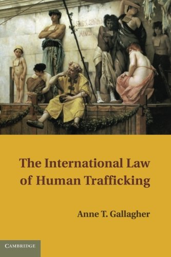 The International Law of Human Trafficking (Paperback): Anne T. Gallagher