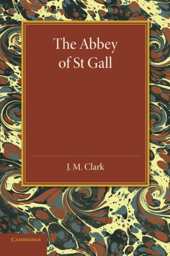 The Abbey of St. Gall as a Centre of Literature and Art: Clark, J. M.