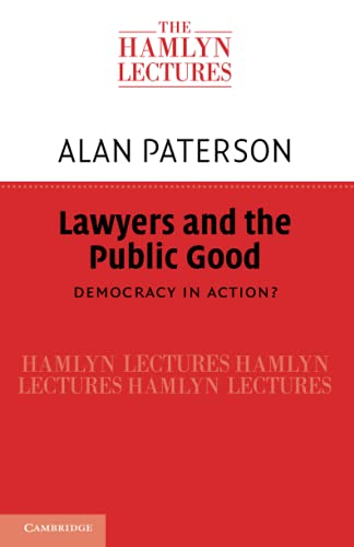 Lawyers and the Public Good Democracy in Action The Hamlyn Lectures: Alan Paterson