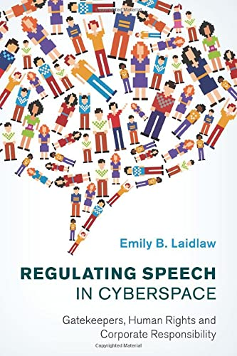 Regulating Speech in Cyberspace: Gatekeepers, Human Rights and Corporate Responsibility: Emily B. ...