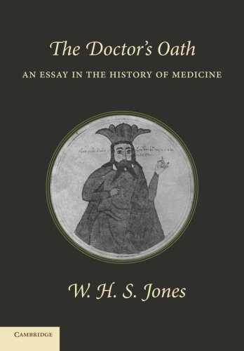 The Doctors Oath: An Essay in the History of Medicine: W. H. S. Jones