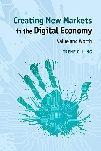 Creating New Markets in the Digital Economy: Value and Worth: Irene C. L. Ng