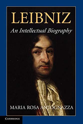 Leibniz: An Intellectual Biography: Antognazza, Maria Rosa