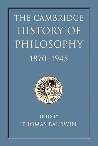 The Cambridge History of Philosophy 1870-1945: Thomas Baldwin