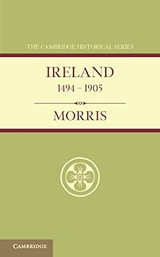 Ireland 1494-1905 (Cambridge Historical Series): William Morris