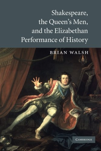 Shakespeare, the Queen's Men, and the Elizabethan Performance of History: Walsh, Brian
