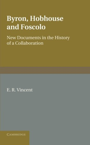 Byron, Hobhouse and Foscolo: New Documents in the History of a Collaboration: E. R. Vincent
