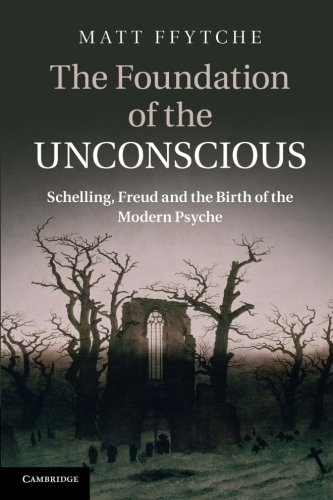 9781107629530: The Foundation of the Unconscious: Schelling, Freud And The Birth Of The Modern Psyche