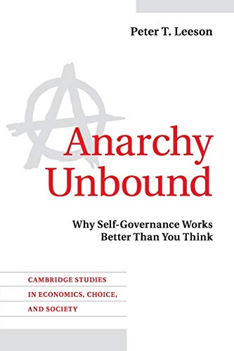 9781107629707: Anarchy Unbound: Why Self-Governance Works Better Than You Think (Cambridge Studies in Economics, Choice, and Society)