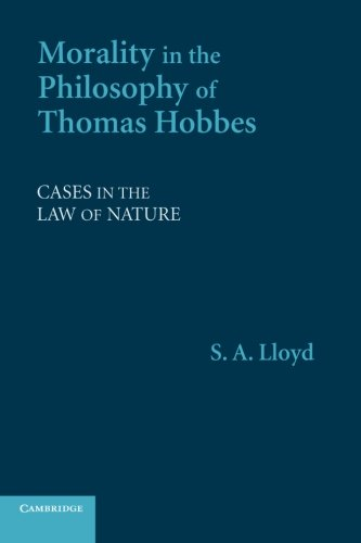 Morality in the Philosophy of Thomas Hobbes: Cases in the Law of Nature: Lloyd, S. A.