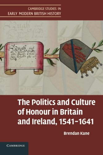 9781107630536: The Politics and Culture of Honour in Britain and Ireland, 1541-1641 (Cambridge Studies in Early Modern British History)