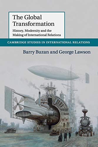 9781107630802: The Global Transformation: History, Modernity and the Making of International Relations (Cambridge Studies in International Relations)