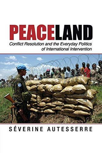 9781107632042: Peaceland: Conflict Resolution and the Everyday Politics of International Intervention (Problems of International Politics)