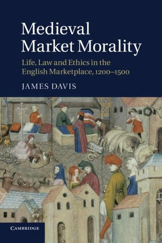 9781107633124: Medieval Market Morality: Life, Law and Ethics in the English Marketplace, 1200-1500