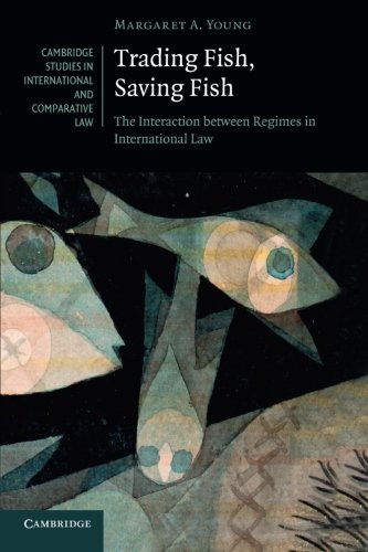 9781107633513: Trading Fish, Saving Fish: The Interaction between Regimes in International Law (Cambridge Studies in International and Comparative Law)
