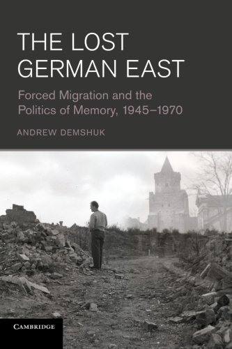 9781107634350: The Lost German East: Forced Migration and the Politics of Memory, 1945-1970