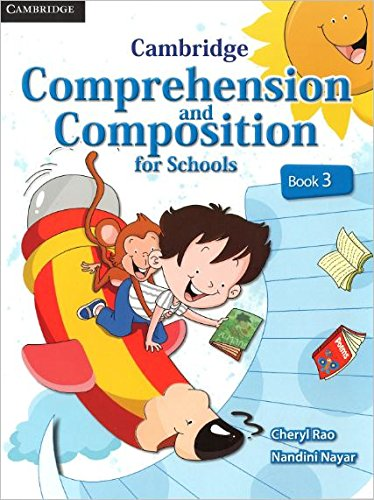 Cambridge Comprehension and Composition for Schools (Book 3): Cheryl Rao,Nandini Nayar