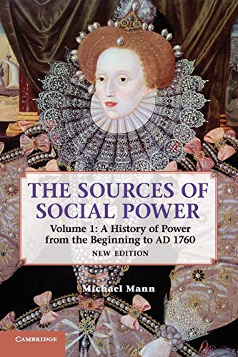 The Sources of Social Power: Volume 1, A History of Power from the Beginning to AD 1760 2nd Edition...