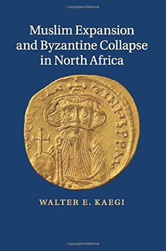 9781107636804: Muslim Expansion and Byzantine Collapse in North Africa